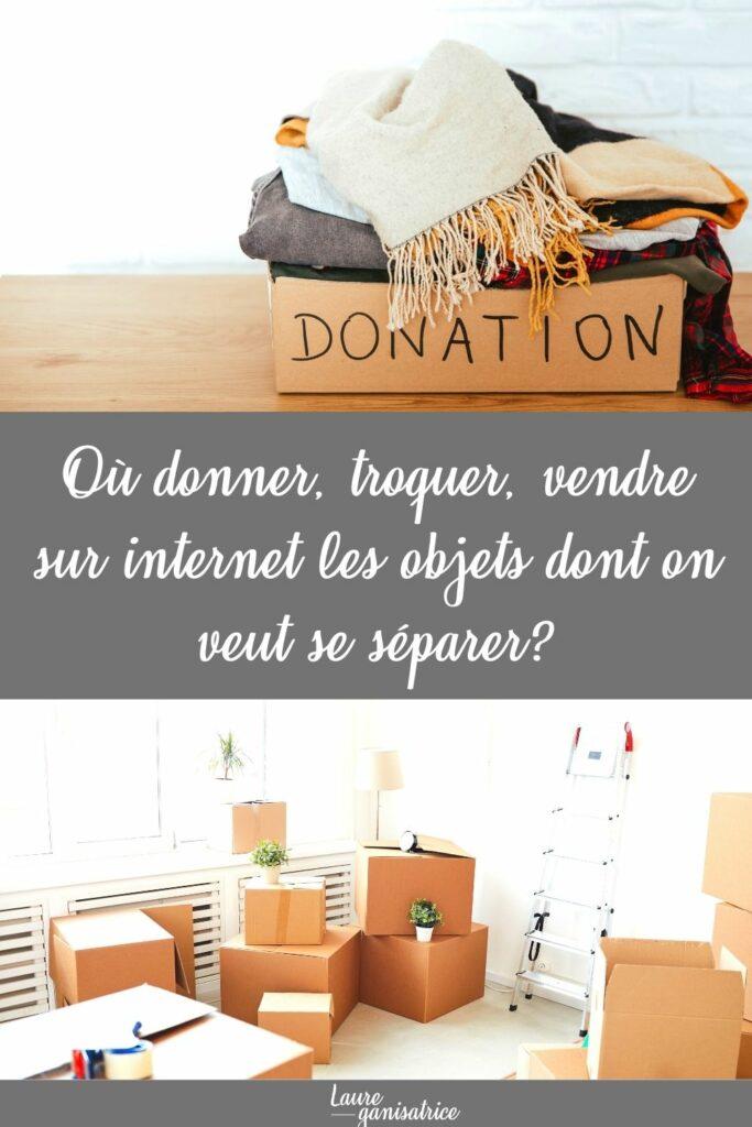 Désencombrement : Où donner/troquer/vendre sur internet les objets dont on veut se séparer? #trier #ranger #donner #vendre #traquer #internet #astuces #conseils